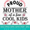 Proud Mothers of A few Cool Kids SVG