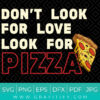 Dont Look For Love Look For Pizza SVG