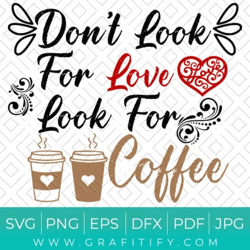 Dont Look For Love Look For Coffee SVG