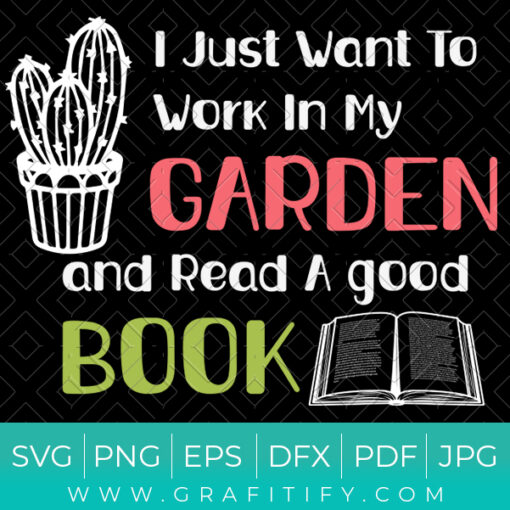I Just Want To Work In My Garden And Read Books SVG