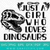 just a girl who loves dinosaurs SVG