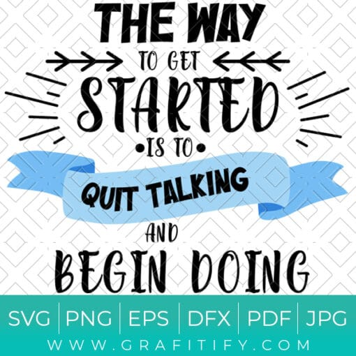 The Way To Get Started Is To Quit Talking And Begin Doing SVG