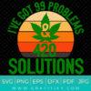I've Got 99 Problems and 420 Solutions SVG