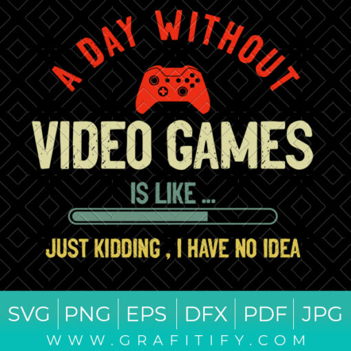 A Day Without Video Games Funny SVG