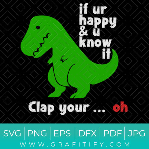 Dinosaur Funny SVG (If Ur Happy and U know It Clap ur Hands)