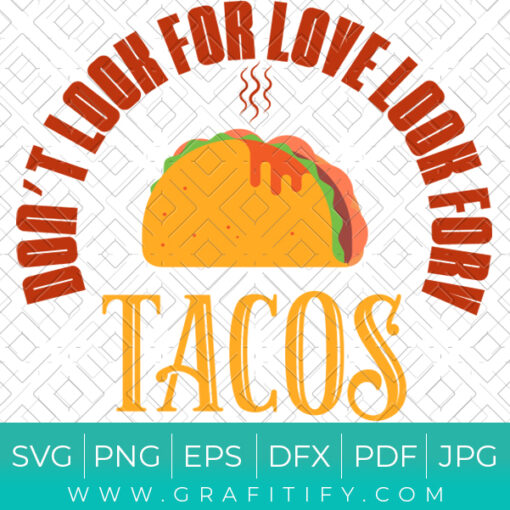 Dont Look For Love Look For TACOS SVG