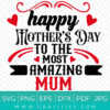 Happy Mother's day To The Most Amazing MUM SVG