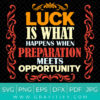 Luck is what happens when preparation meets opportunity SVG