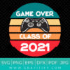 Game Over Class Of 2021 Svg