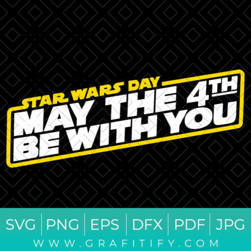 May The 4TH Be With You Svg