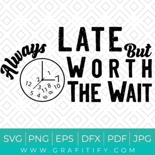Always Late but Worth the Wait Shirt SVG