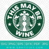 Funny Starbucks svg This Might Be Wine Svg