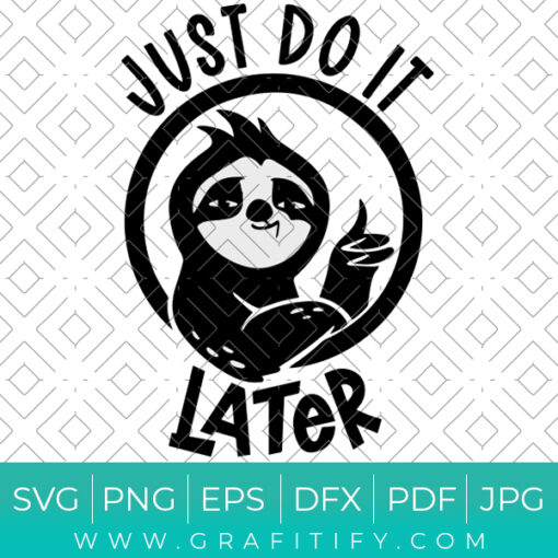 Funny Sloth Quotes Svg Just Do It Later Svg