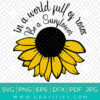 In a world full of roses Be a Sunflower SVG