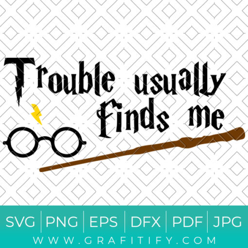 Trouble Usally Finds Me Svg