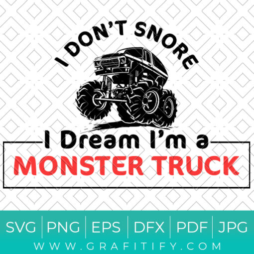 I Don't Snore I Dream I'am a Monster Truck Svg
