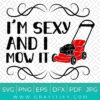 I'm Sexy And I Mow It Svg