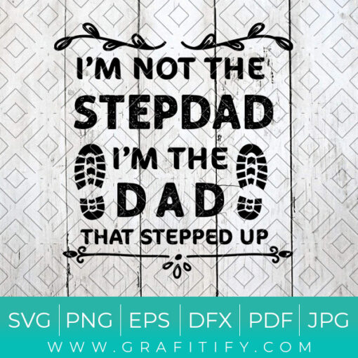 I'm Not The Stepdad I'm The Dad That Stepped Up Svg