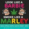 Look Like Barbie Smoke Like Marley Svg