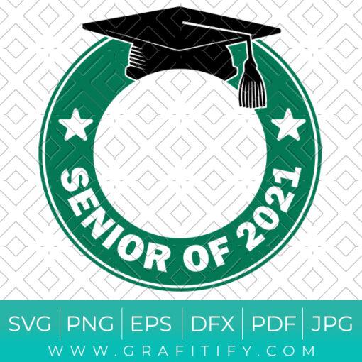 Senior of 2021 Starbucks Svg
